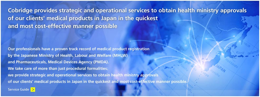 Cobridge provides strategic and operational services to obtain health ministry approvals of our clients' medical products in Japan in the quickest and most cost-effective manner possible.